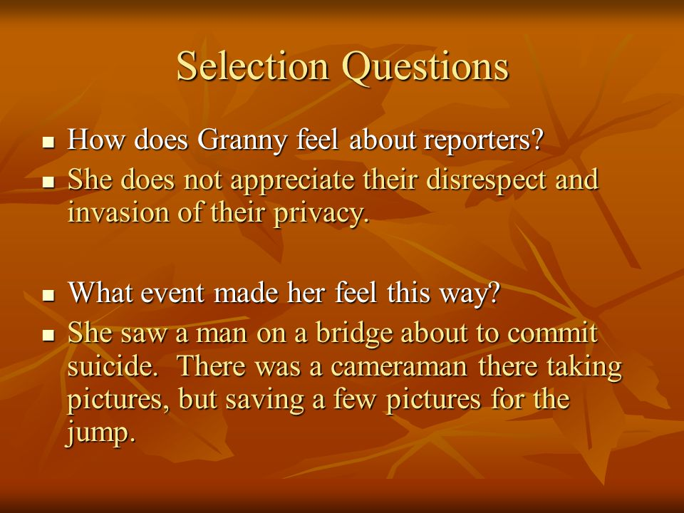 Selection Questions How does Granny feel about reporters