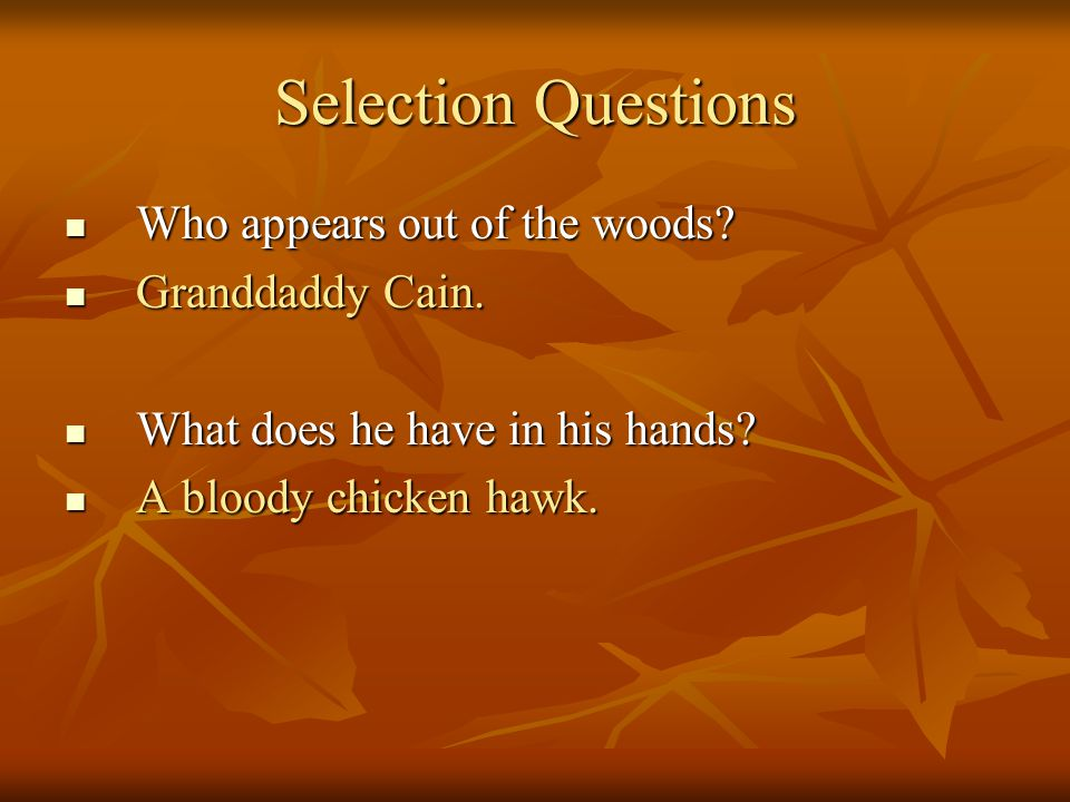 Selection Questions Who appears out of the woods Granddaddy Cain.