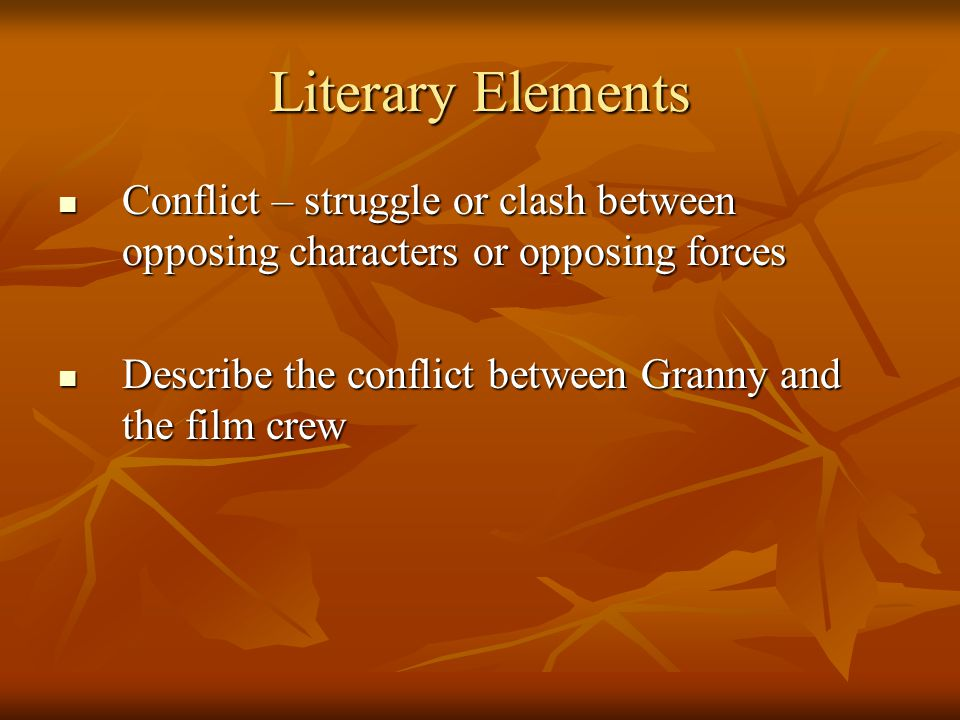 Literary Elements Conflict – struggle or clash between opposing characters or opposing forces.