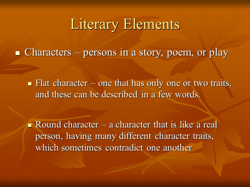 Literary Elements Characters – persons in a story, poem, or play