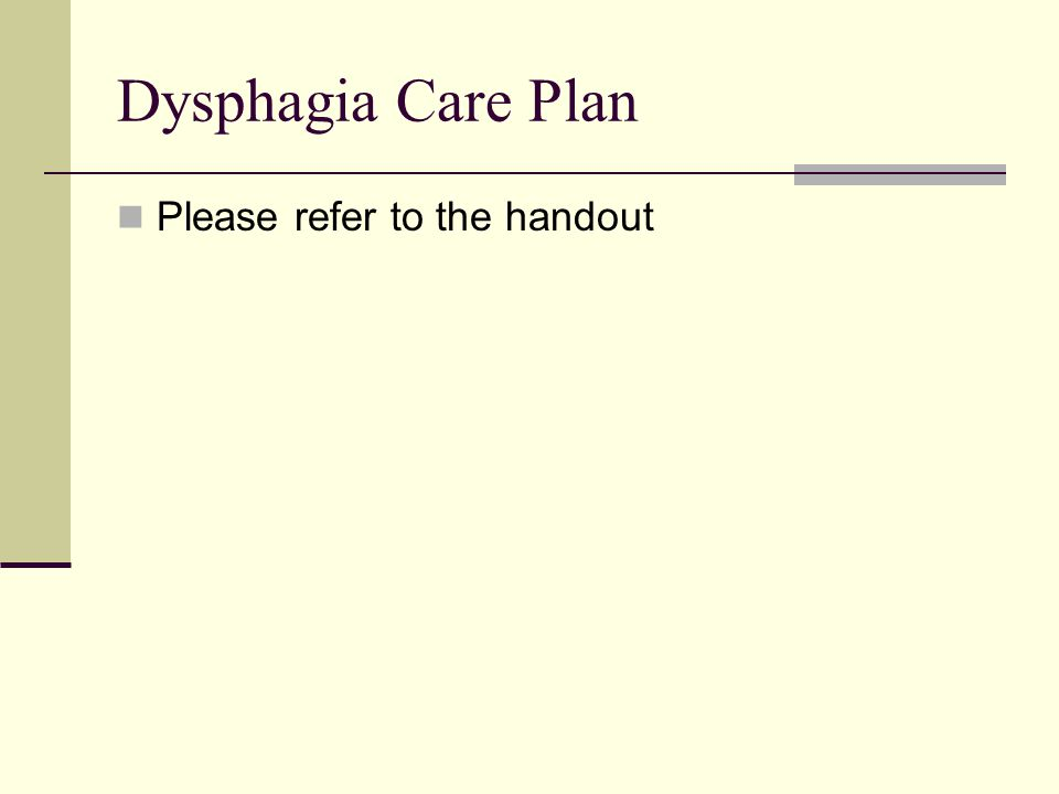 Dysphagia Care Plan Please refer to the handout