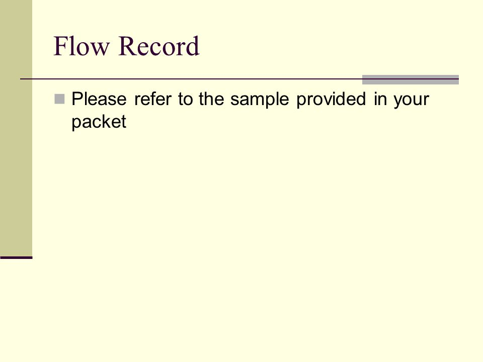Flow Record Please refer to the sample provided in your packet
