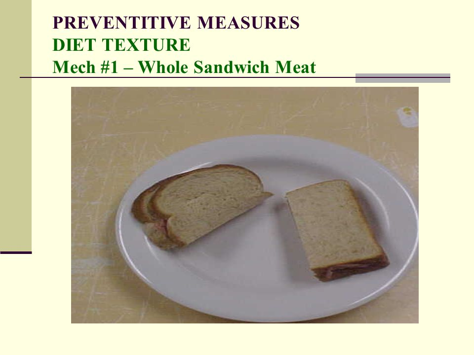 PREVENTITIVE MEASURES DIET TEXTURE Mech #1 – Whole Sandwich Meat