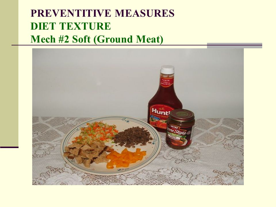 PREVENTITIVE MEASURES DIET TEXTURE Mech #2 Soft (Ground Meat)