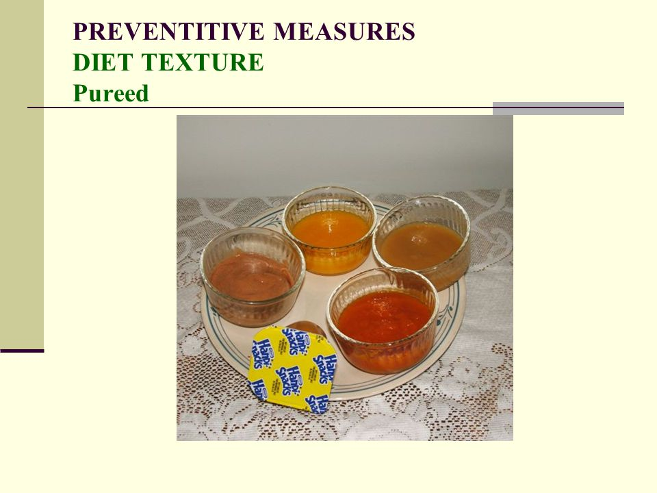PREVENTITIVE MEASURES DIET TEXTURE Pureed