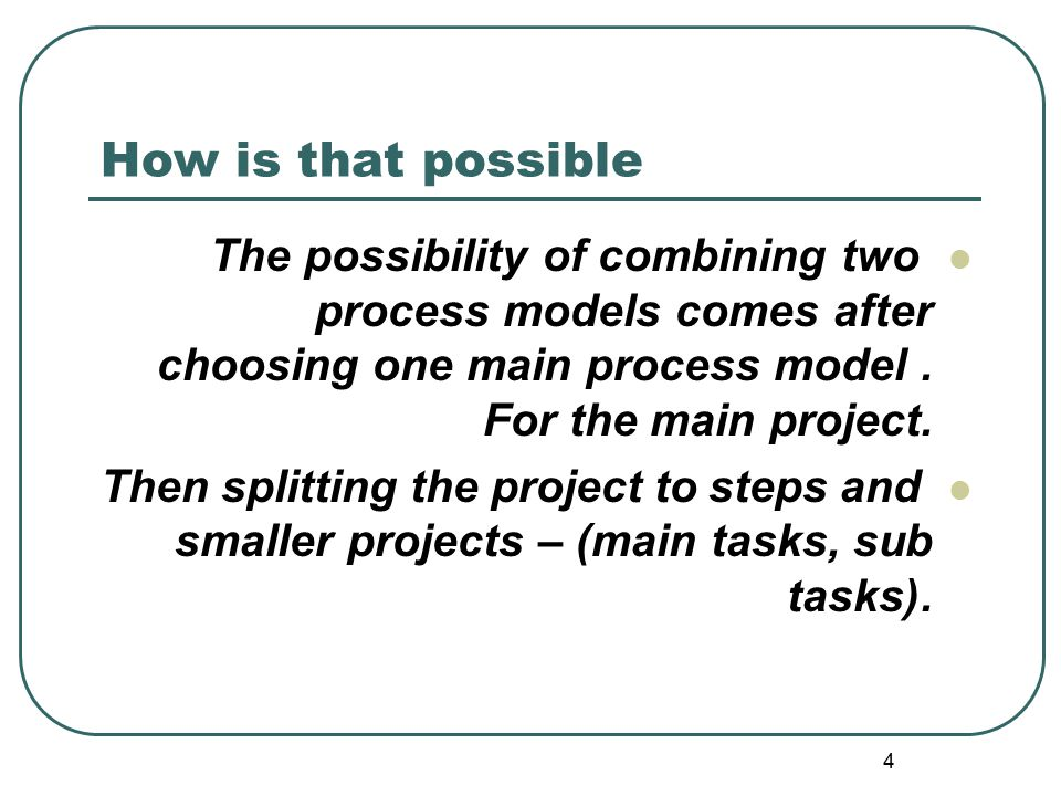 How is that possible The possibility of combining two process models comes after choosing one main process model . For the main project.