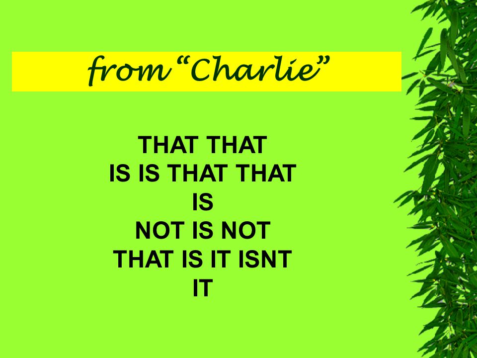 from Charlie THAT THAT IS IS THAT THAT IS NOT IS NOT THAT IS IT ISNT