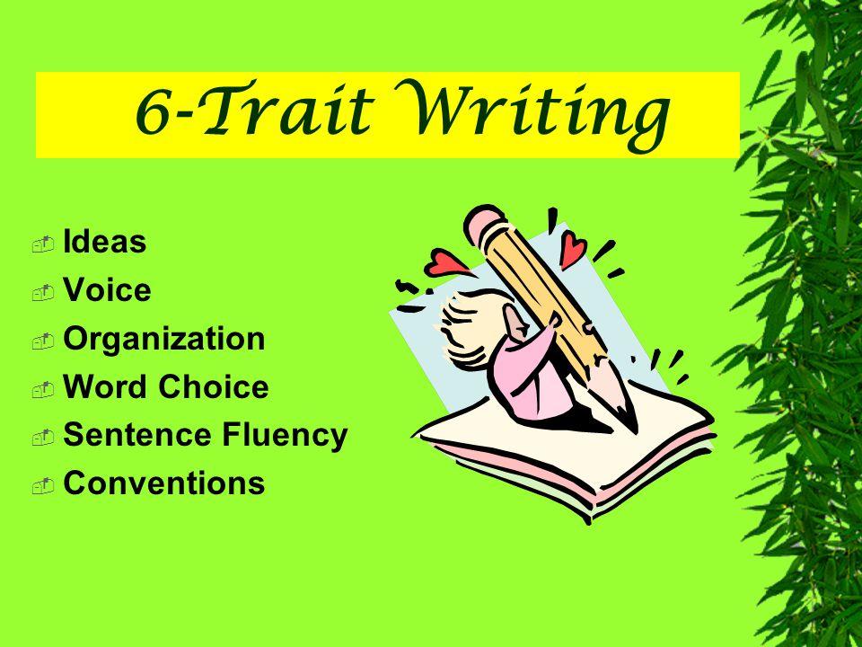 6-Trait Writing Ideas Voice Organization Word Choice Sentence Fluency