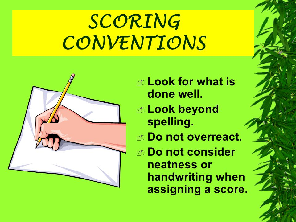 SCORING CONVENTIONS Look for what is done well. Look beyond spelling.