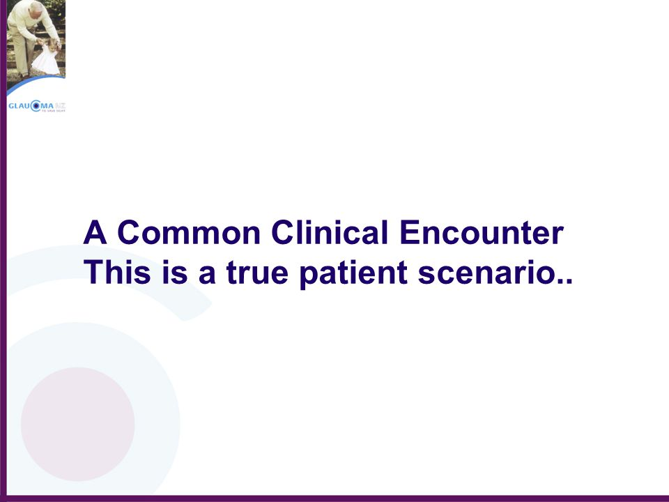 A Common Clinical Encounter This is a true patient scenario..