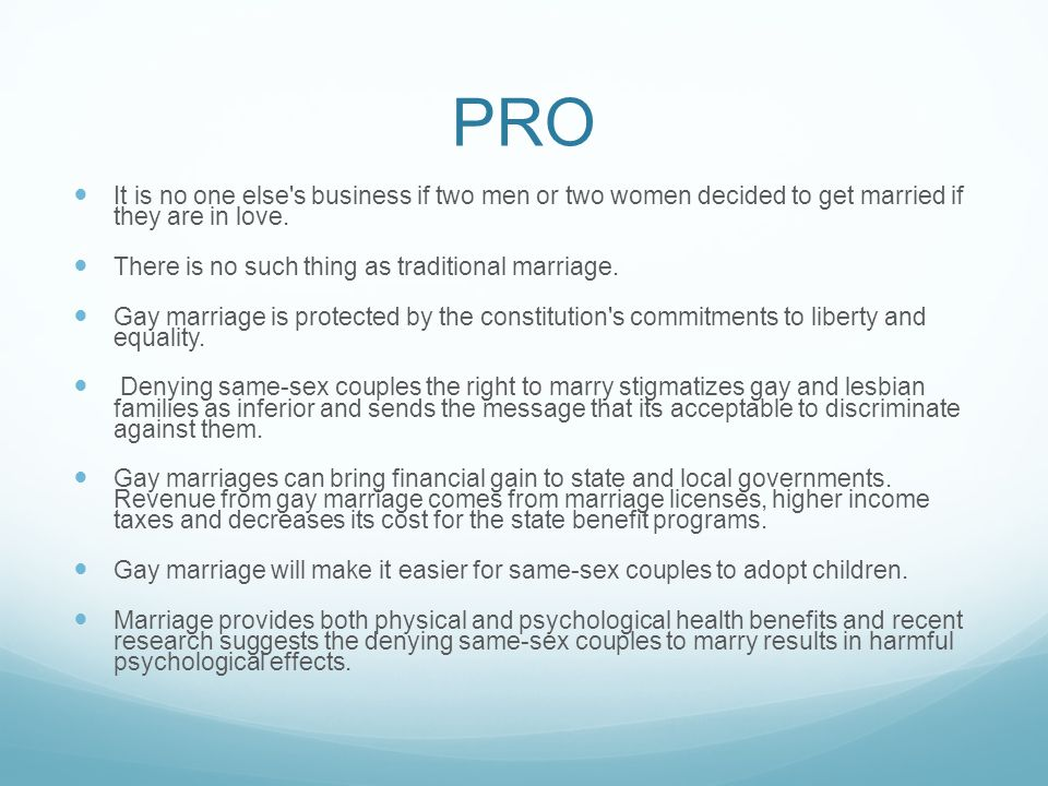 PRO It is no one else s business if two men or two women decided to get married if they are in love.