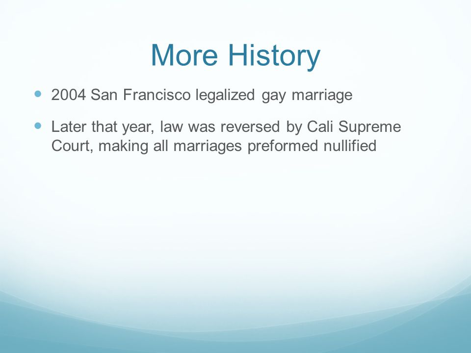 More History 2004 San Francisco legalized gay marriage