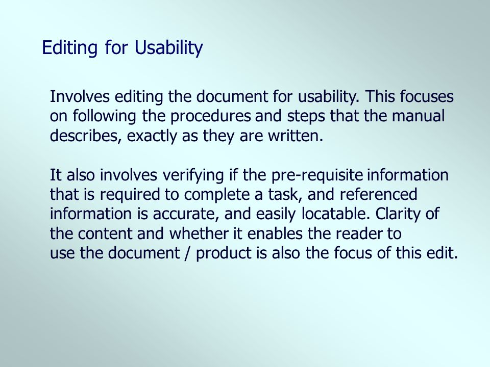 Editing for Usability Involves editing the document for usability. This focuses. on following the procedures and steps that the manual.