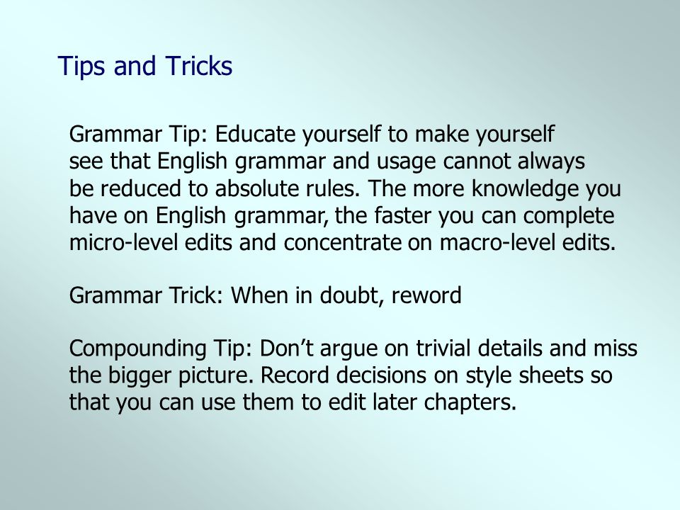 Tips and Tricks Grammar Tip: Educate yourself to make yourself