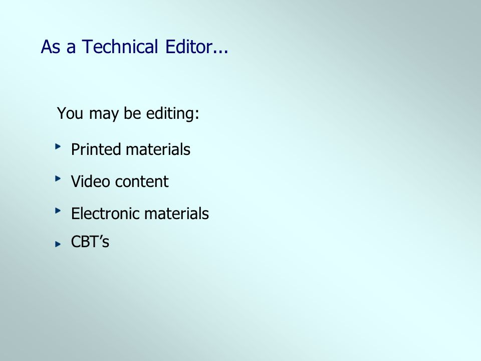 As a Technical Editor... You may be editing: Printed materials