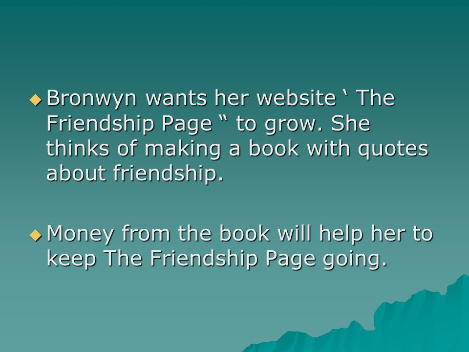 Bronwyn wants her website ' The Friendship Page to grow