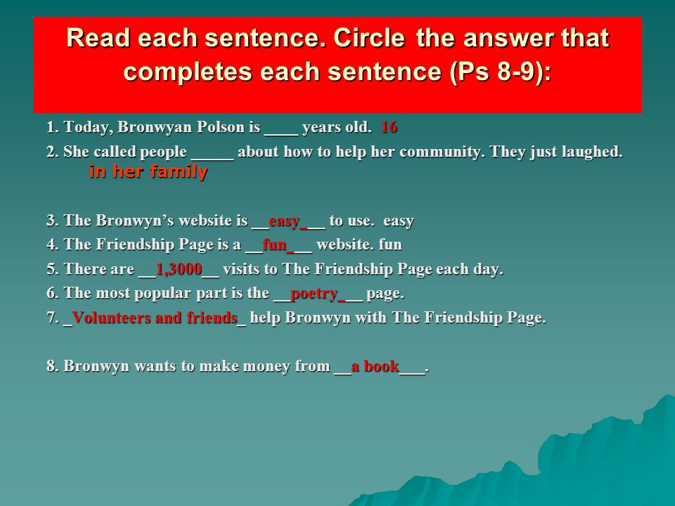 Read each sentence. Circle the answer that completes each sentence (Ps 8-9):