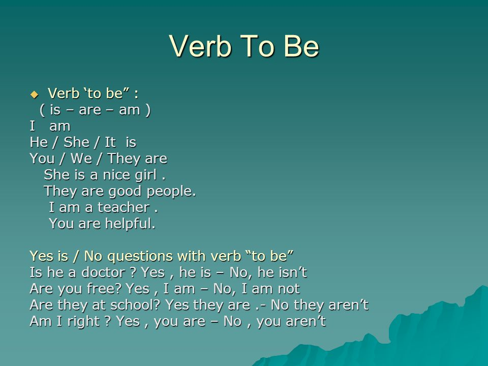 Verb To Be Verb 'to be : ( is – are – am ) I am He / She / It is