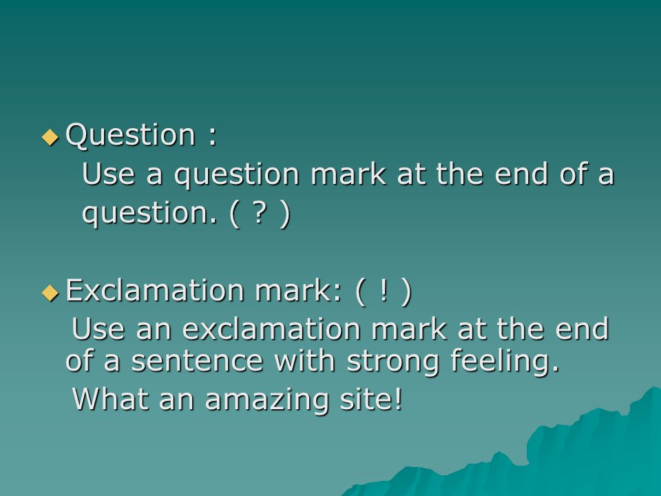 Question : Use a question mark at the end of a. question. ( ) Exclamation mark: ( ! )