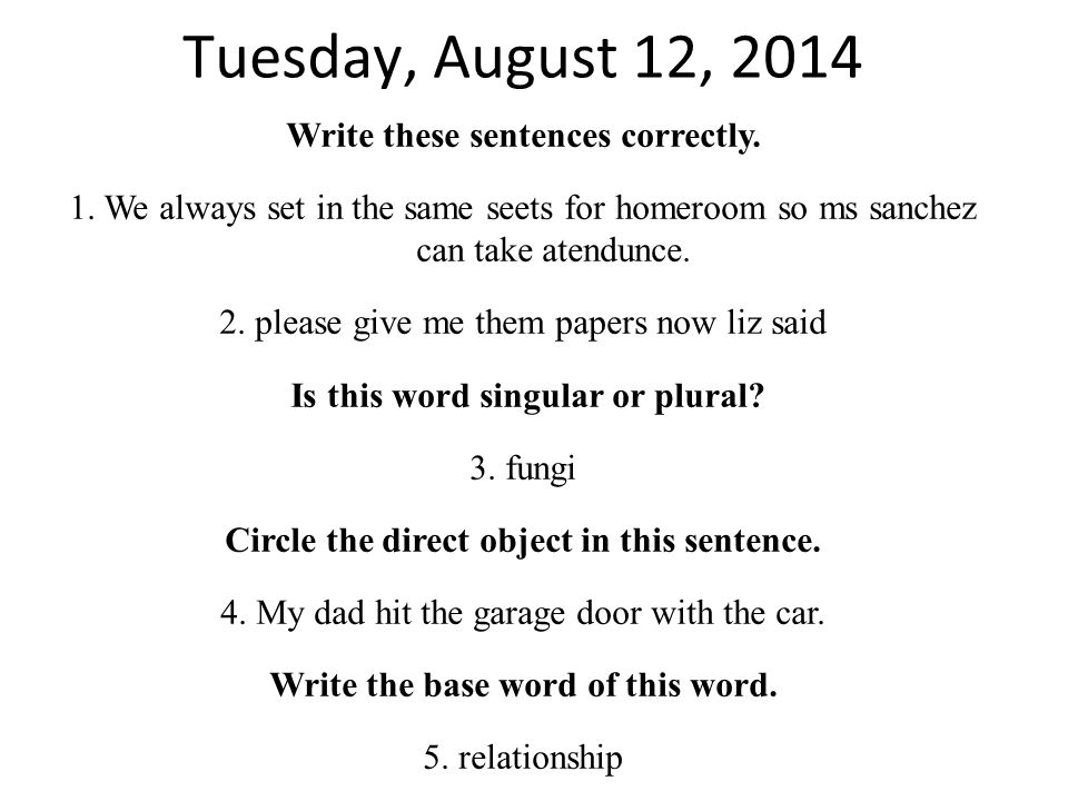 Tuesday, August 12, 2014 Write these sentences correctly.