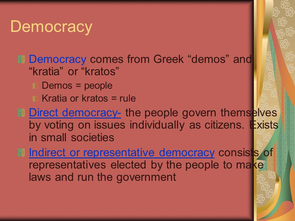 Democracy Democracy comes from Greek demos and kratia or kratos