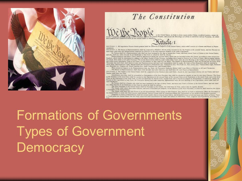 Formations of Governments Types of Government Democracy