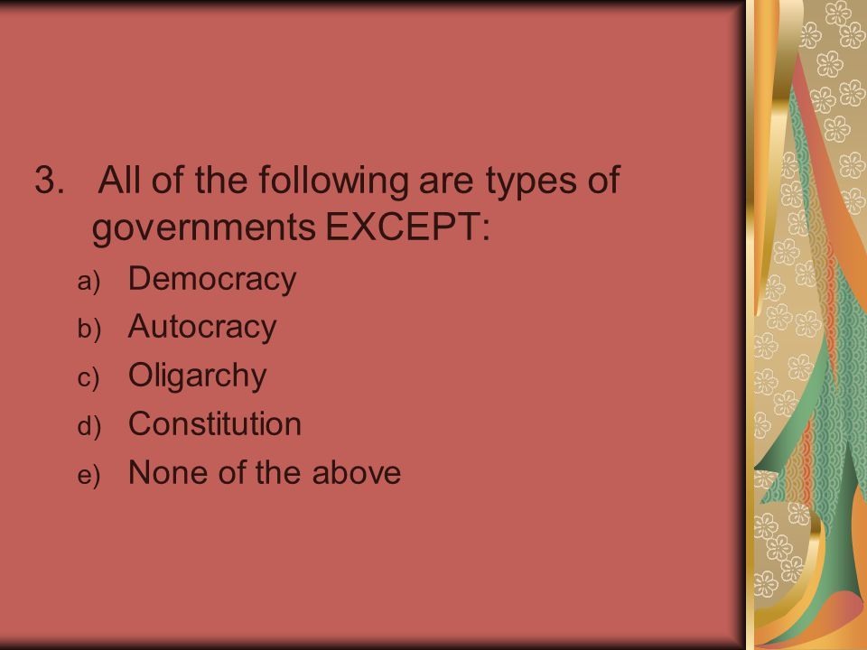 3. All of the following are types of governments EXCEPT: