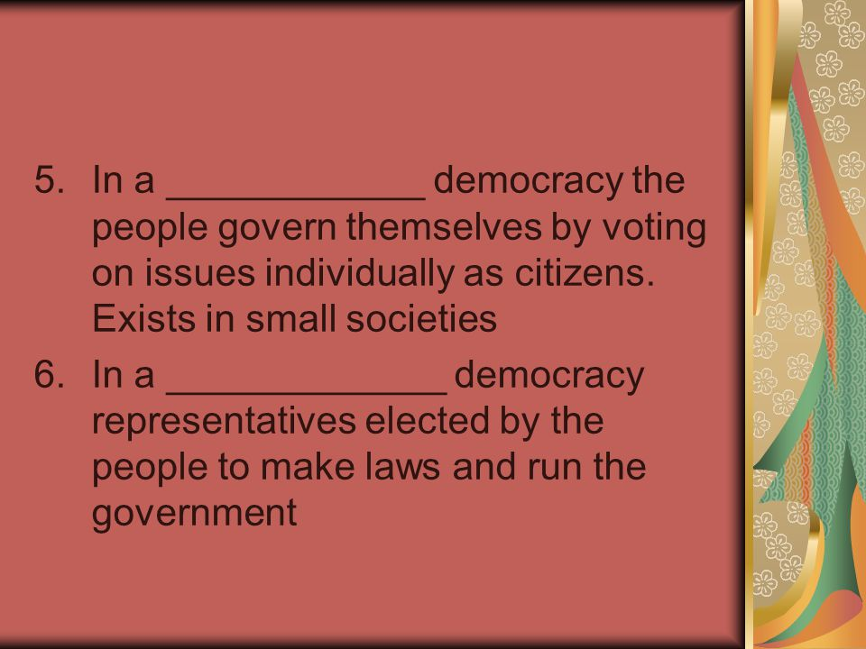 In a ____________ democracy the people govern themselves by voting on issues individually as citizens. Exists in small societies
