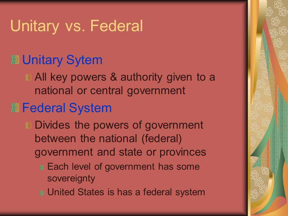 Unitary vs. Federal Unitary Sytem Federal System