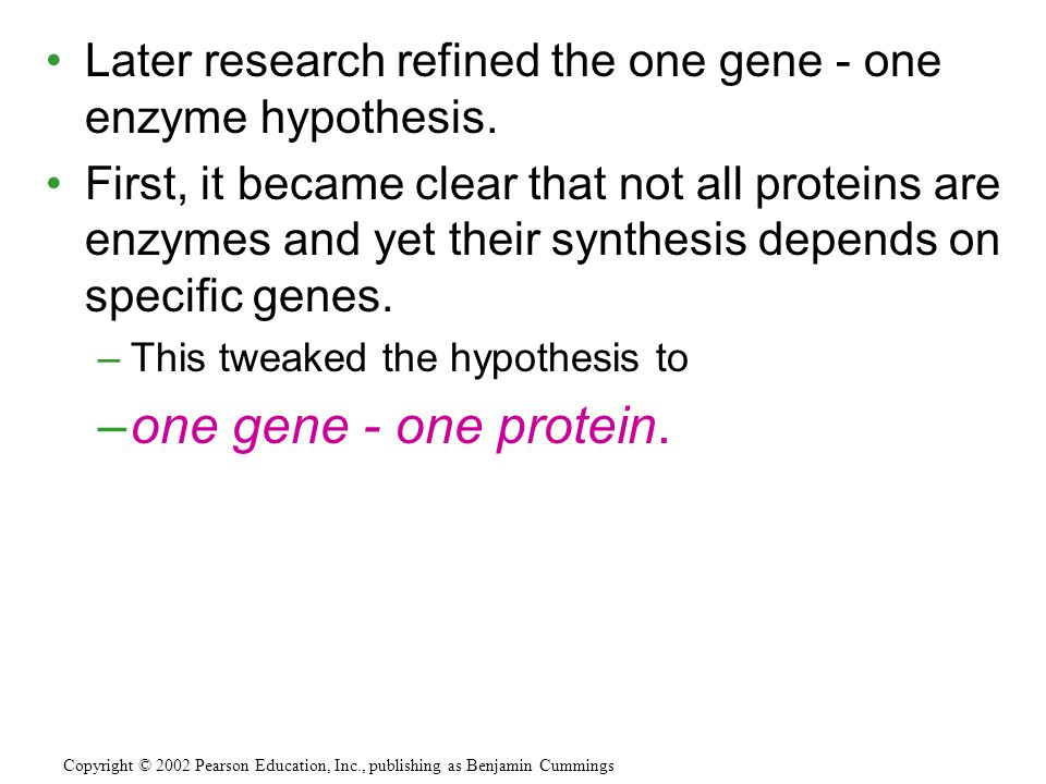 Later research refined the one gene - one enzyme hypothesis.