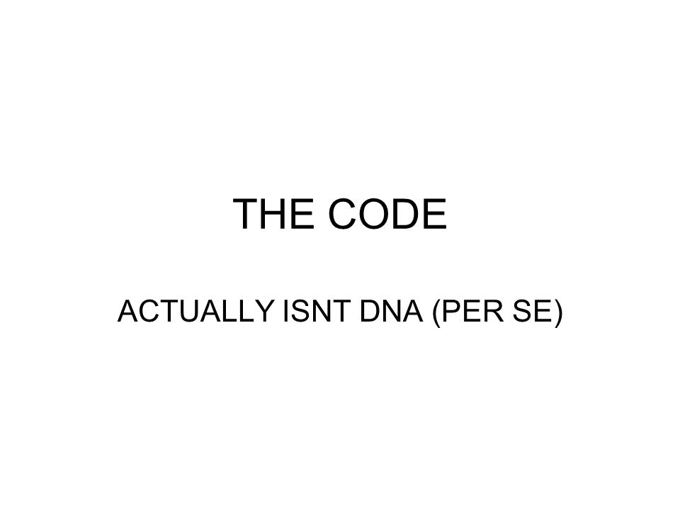 ACTUALLY ISNT DNA (PER SE)