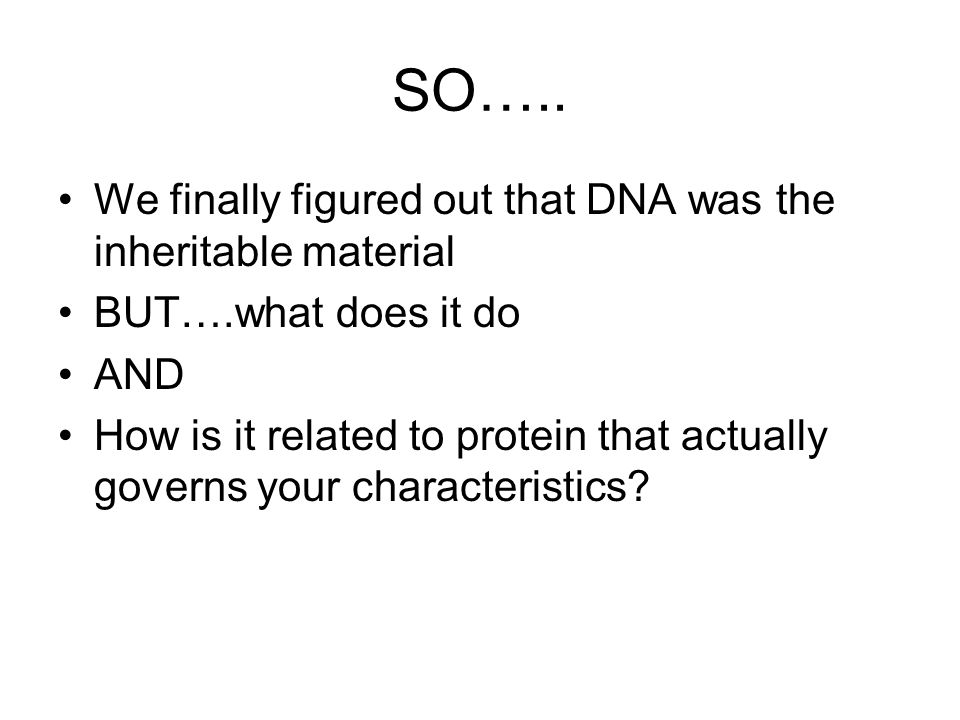 SO….. We finally figured out that DNA was the inheritable material