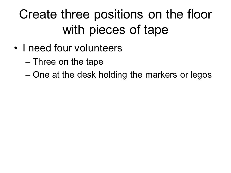 Create three positions on the floor with pieces of tape