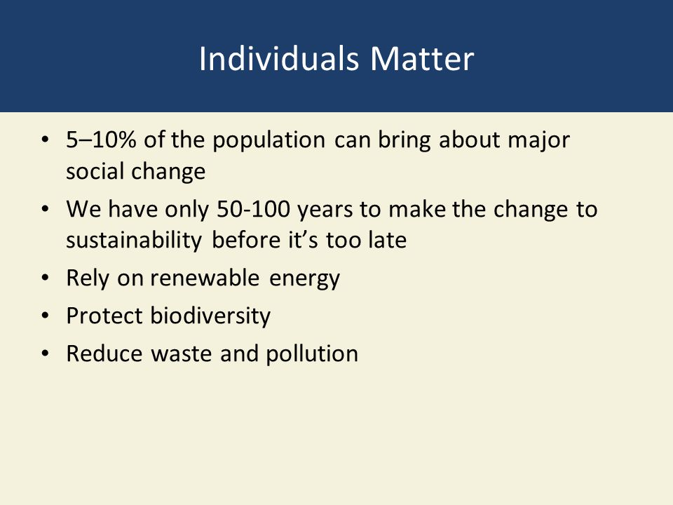 Individuals Matter 5–10% of the population can bring about major social change.