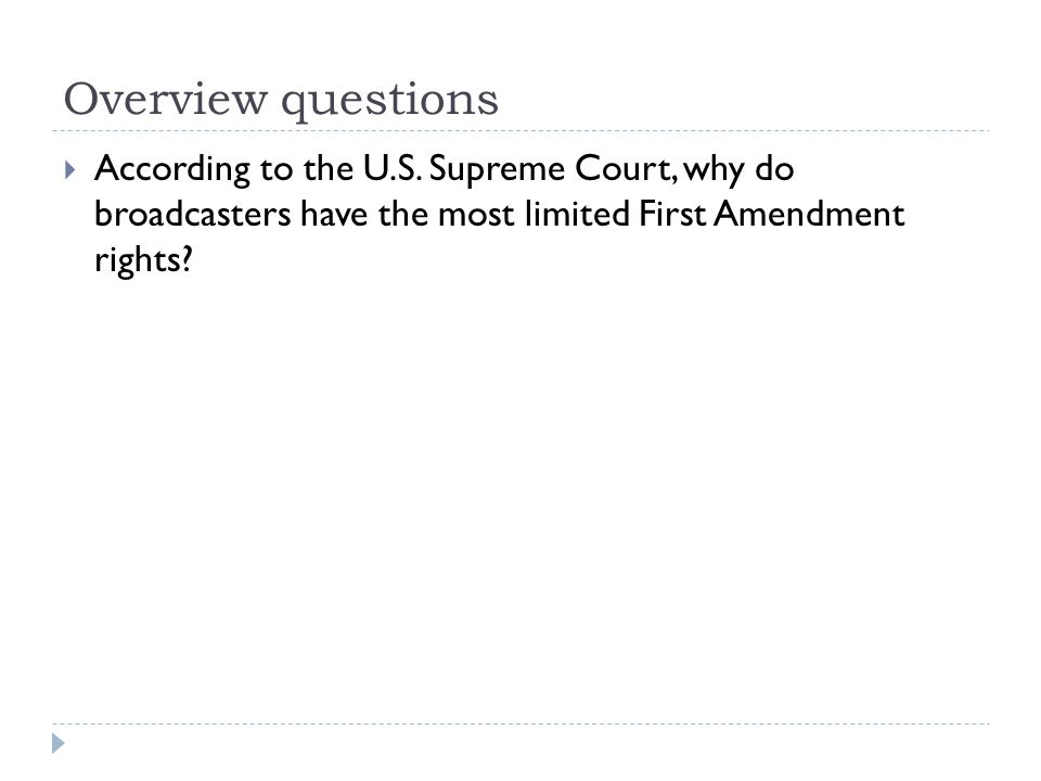 Overview questions According to the U.S. Supreme Court, why do broadcasters have the most limited First Amendment rights