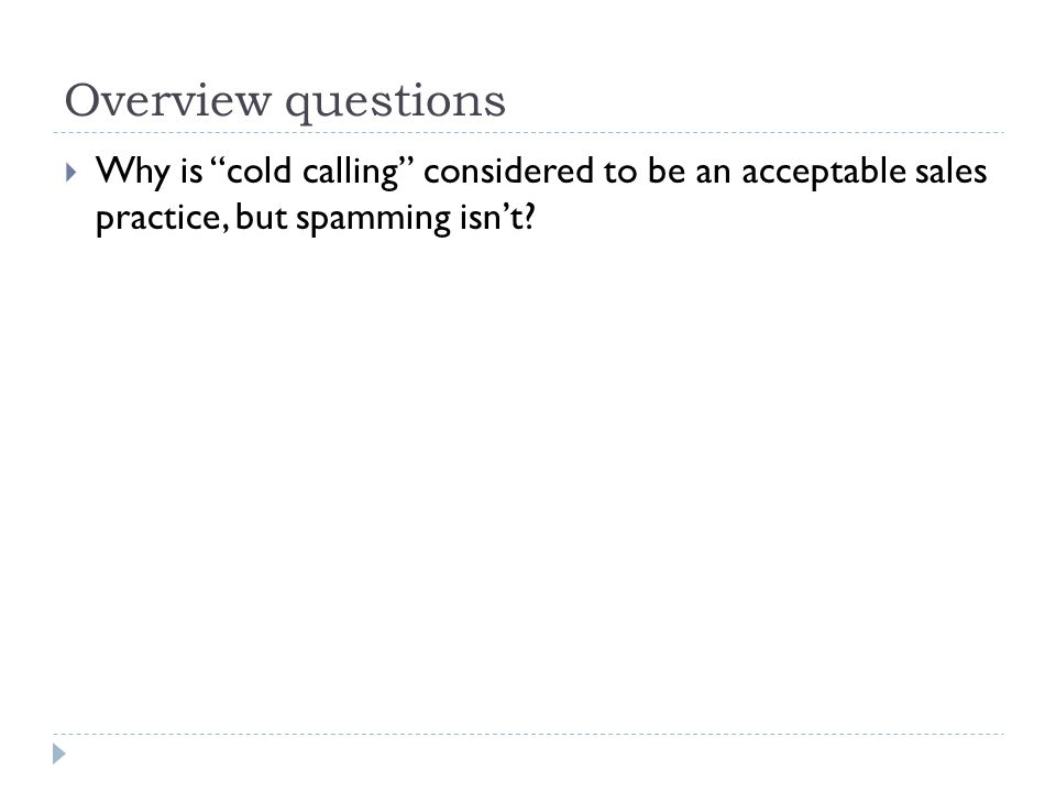Overview questions Why is cold calling considered to be an acceptable sales practice, but spamming isn't
