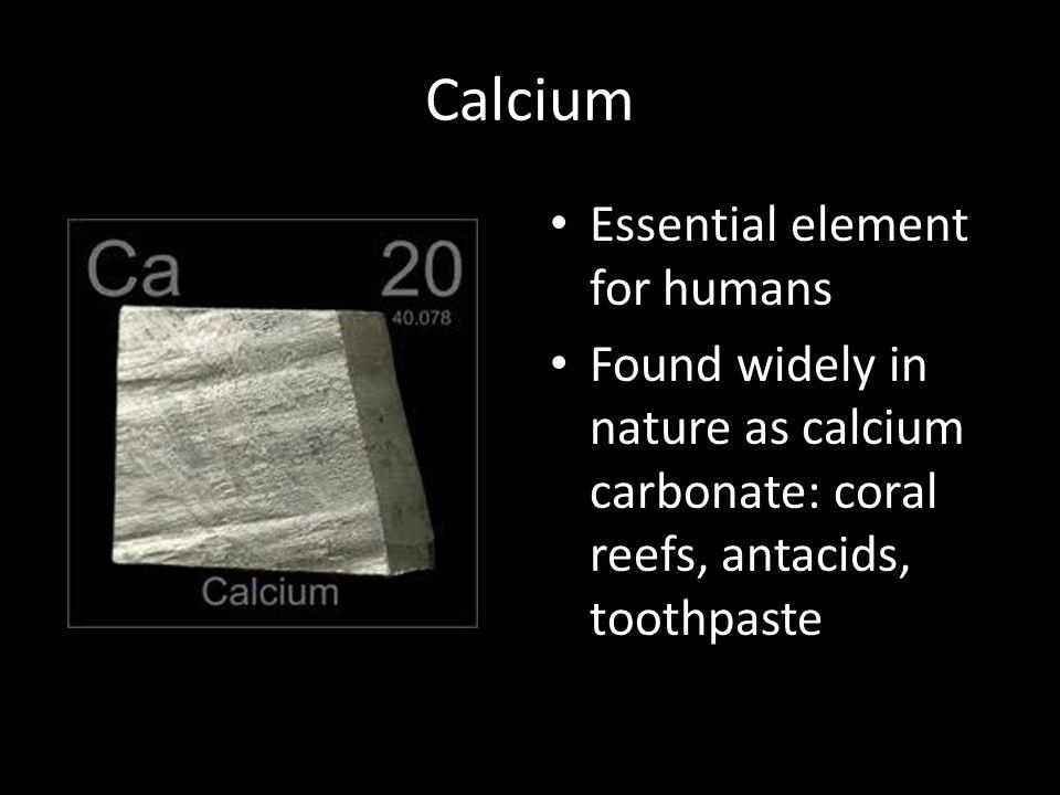 Calcium Essential element for humans