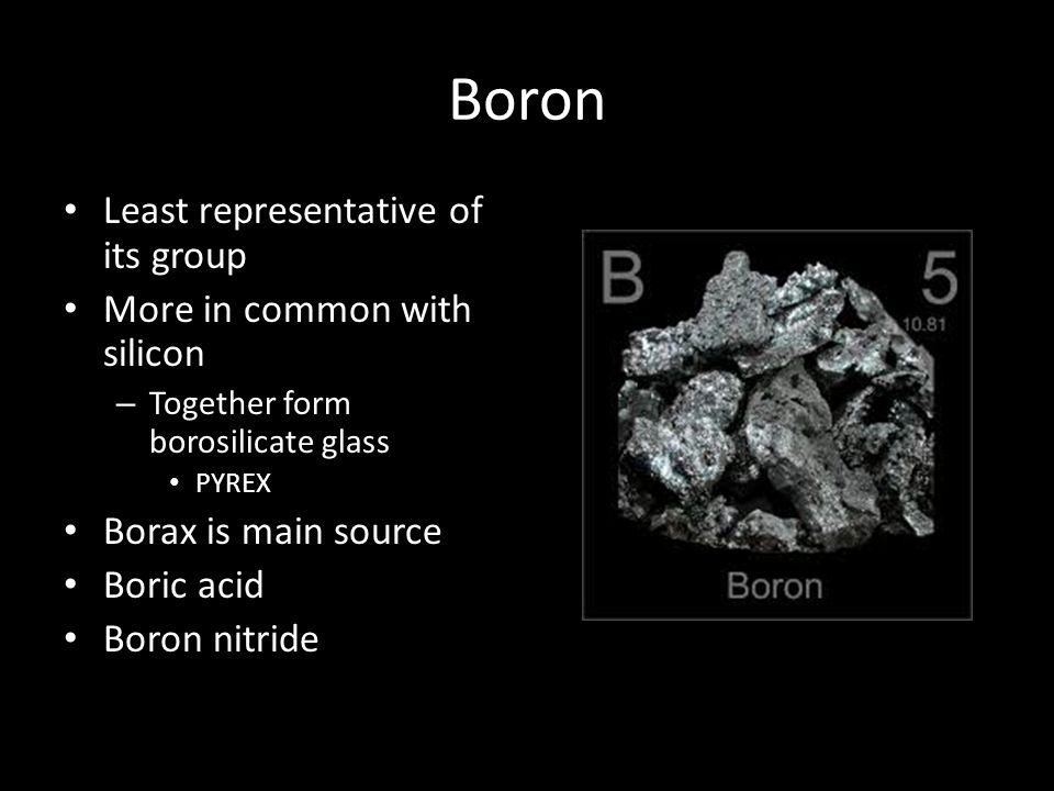 Boron Least representative of its group More in common with silicon
