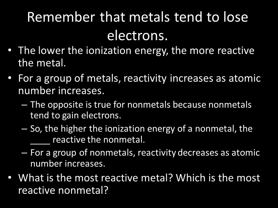 Remember that metals tend to lose electrons.
