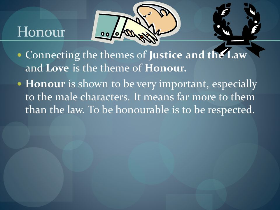 Honour Connecting the themes of Justice and the Law and Love is the theme of Honour.