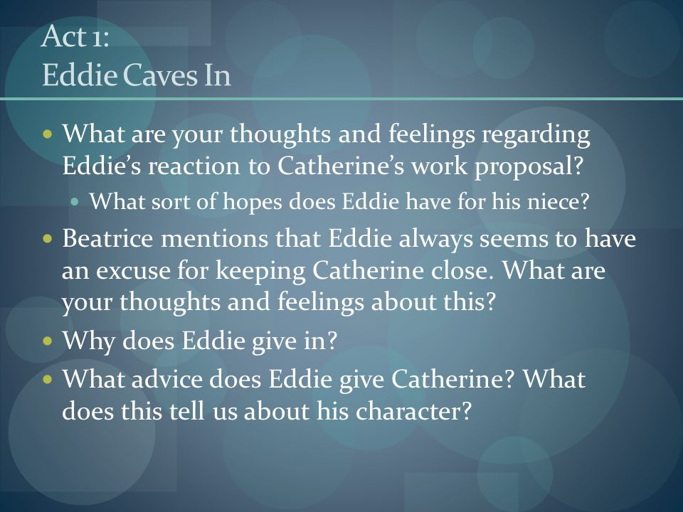 Act 1: Eddie Caves In What are your thoughts and feelings regarding Eddie's reaction to Catherine's work proposal