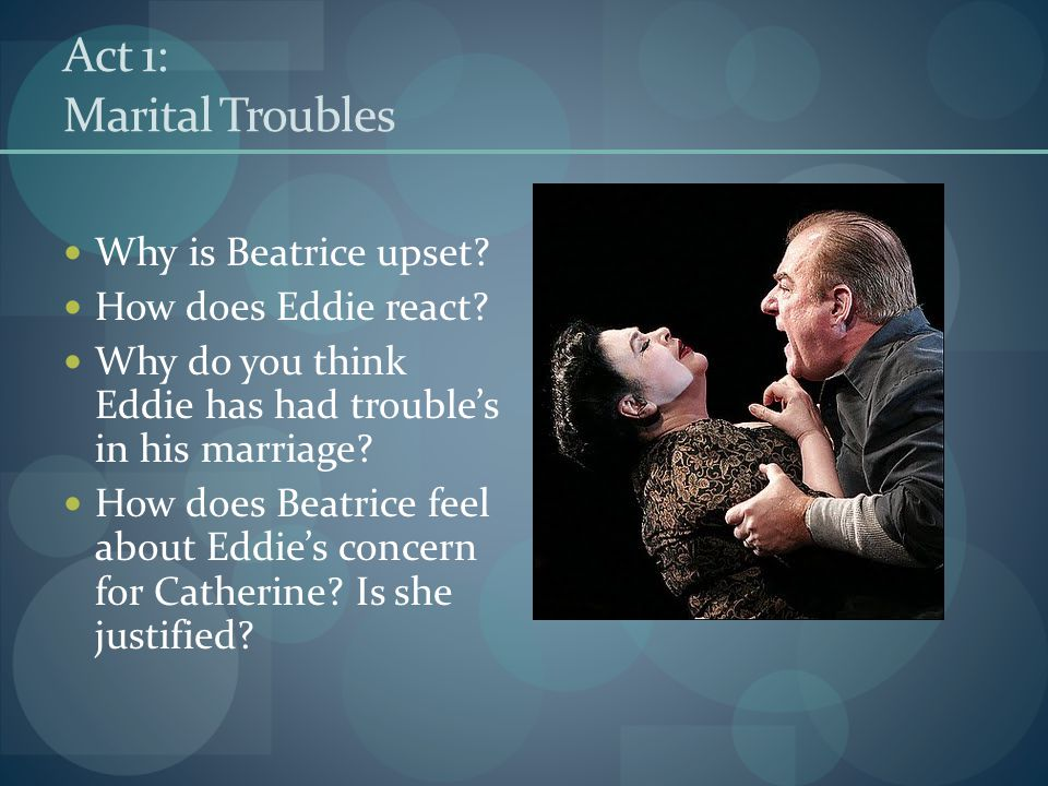 Act 1: Marital Troubles Why is Beatrice upset How does Eddie react