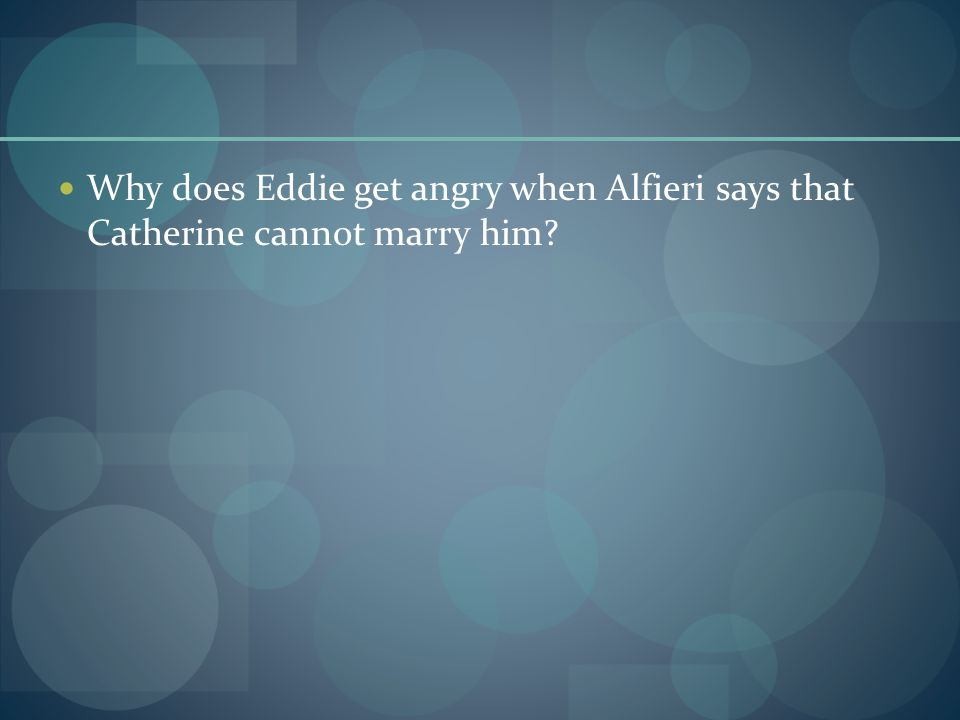 Why does Eddie get angry when Alfieri says that Catherine cannot marry him