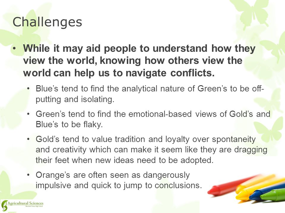 Challenges While it may aid people to understand how they view the world, knowing how others view the world can help us to navigate conflicts.