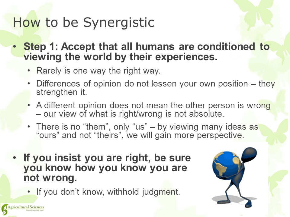 How to be Synergistic Step 1: Accept that all humans are conditioned to viewing the world by their experiences.