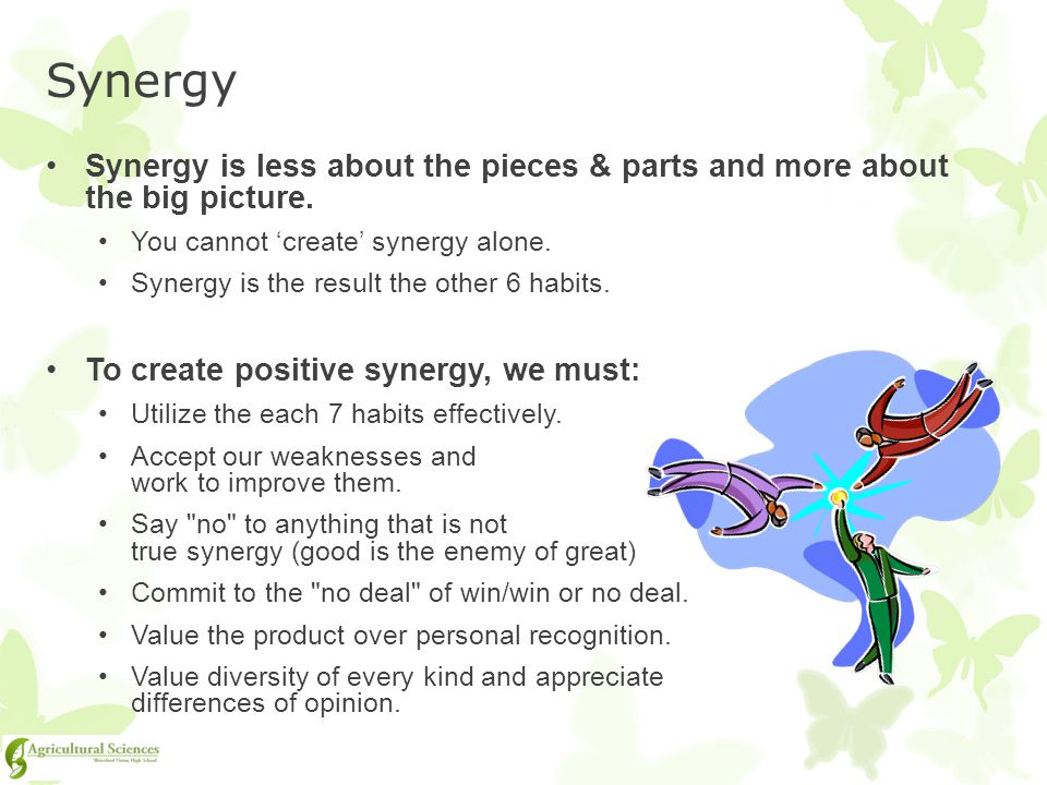 Synergy Synergy is less about the pieces & parts and more about the big picture. You cannot 'create' synergy alone.
