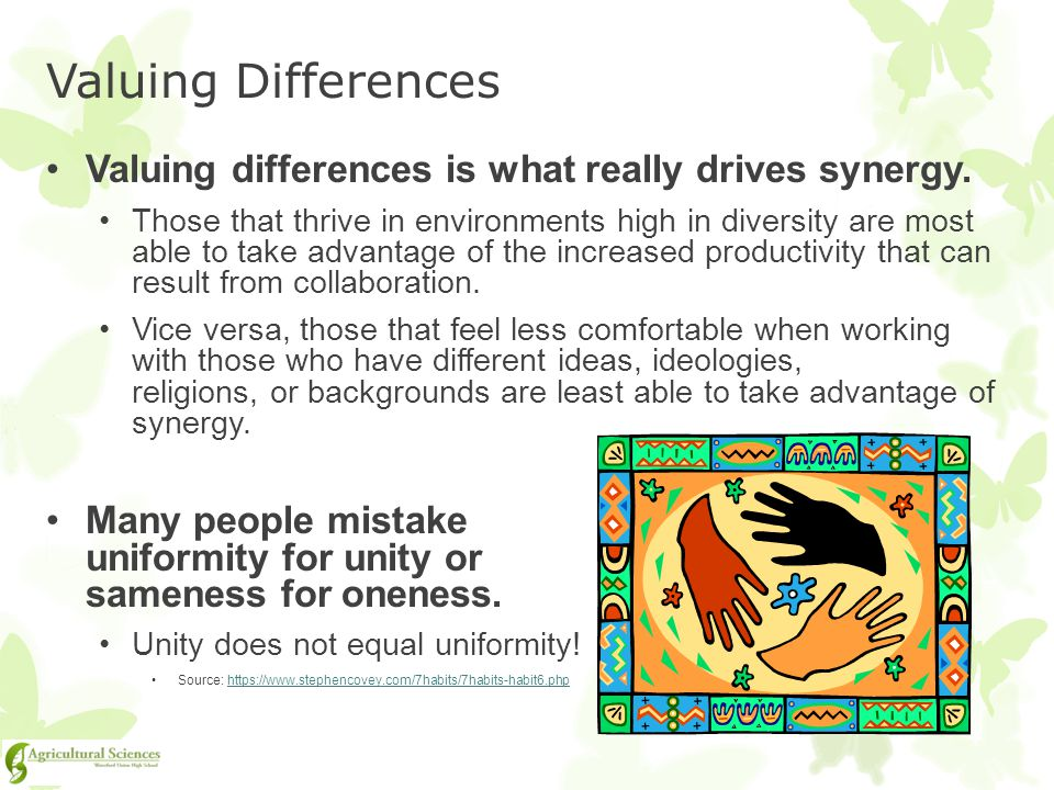 Valuing Differences Valuing differences is what really drives synergy.