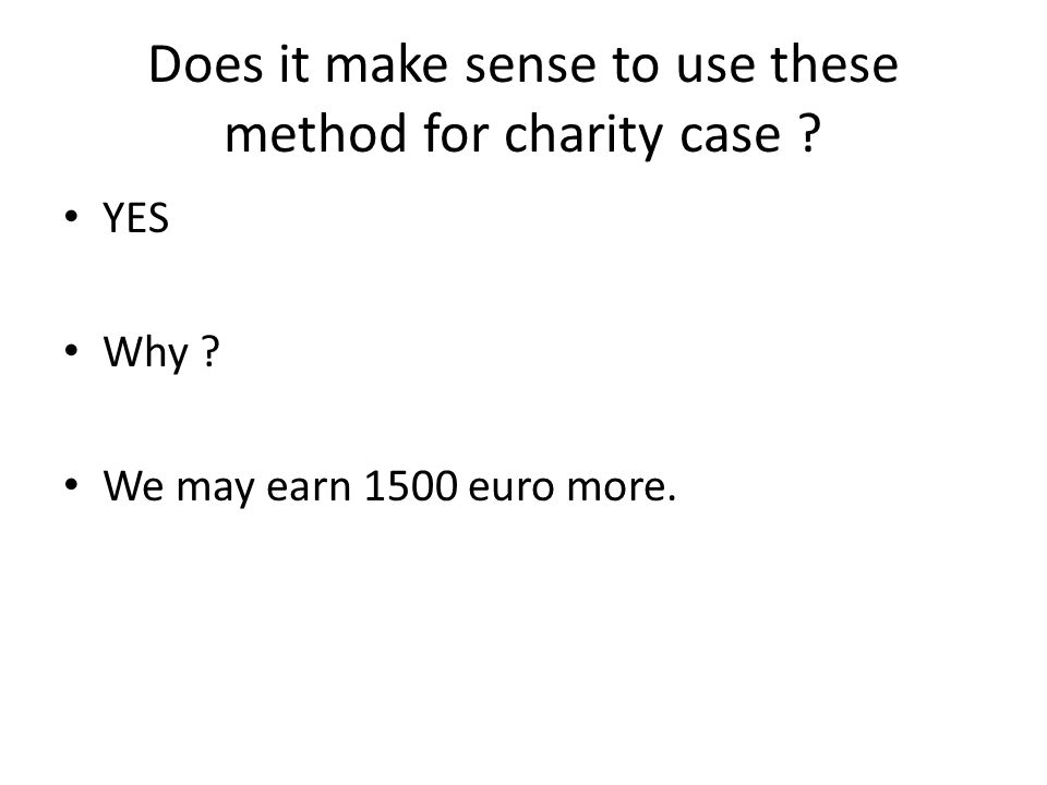Does it make sense to use these method for charity case