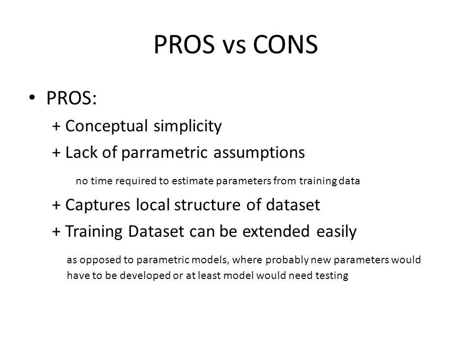 PROS vs CONS PROS: + Conceptual simplicity