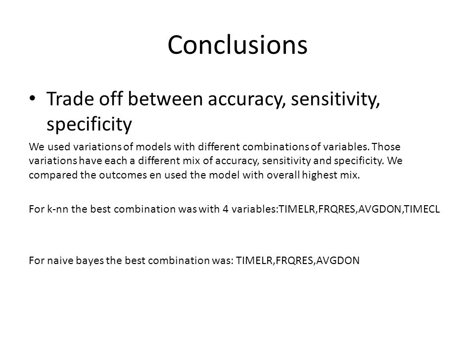 Conclusions Trade off between accuracy, sensitivity, specificity
